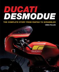 Ducati Desmodue The Complete Story From Pantah To Scrambler by Greg Pullen