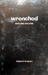 Wrenched: Man And Machine by Ed Milich